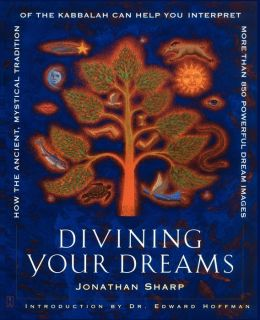 Divining Your Dreams: How the Ancient, Mystical Tradition of the Kabbalah Can Help You Interpret 1,000 Dream Images