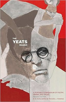 The Yeats Reader, Revised Edition: A Portable Compendium of Poetry, Drama, and Prose