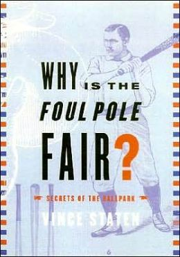 Why Is The Foul Pole Fair?: Or, Answers to the Baseball Questions Your Dad Hoped You Wouldn't Ask