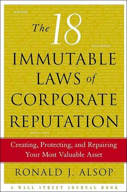 The 18 Immutable Laws of Corporate Reputation: Creating, Protecting, and Repairing Your Most Valuable Asset