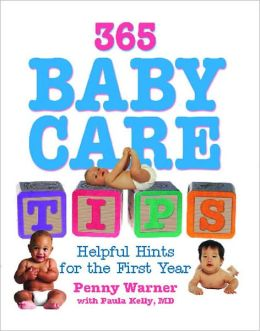 365 Baby Care Tips: 365 Helpful Hints For The First Year