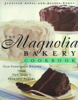The Magnolia Bakery Cookbook: Old Fashioned Recipes From New Yorks Sweetest Bakery
