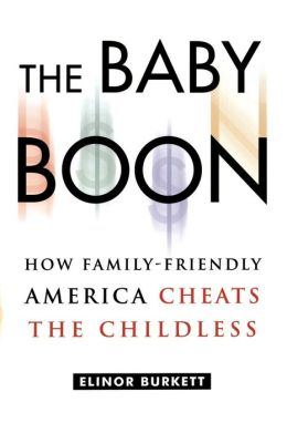 The Baby Boon: How Family-Friendly America Cheats the Childless