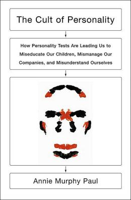 The Cult of Personality: How Personality Tests Are Leading Us to Miseducate Our Children, Mismanage Our Companies, and Misunderstand Ourselves