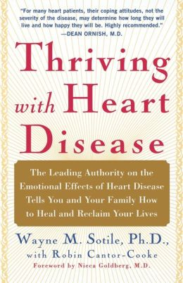 Thriving With Heart Disease: The Leading Authority on the Emotional Effects of Heart Disease Tells You and Your Family How to Heal and Reclaim Your Lives