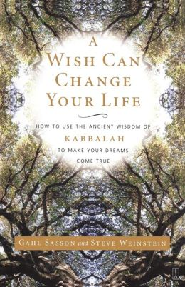 Wish Can Change Your Life: How to use the Acient Wisdom of Kabbalah to Make Your Dreams Come True