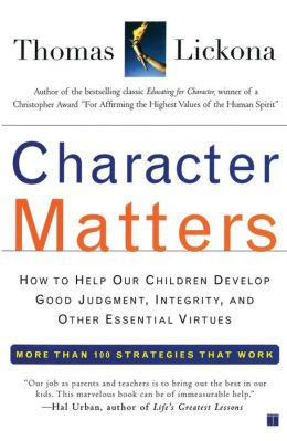 Character Matters: How to Help Our Children Develop Good Judgement, Integrity, and Other Essential Virtues