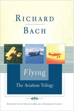 Flying: The Aviation Trilogy: Stranger to the Ground/Biplane/Nothing by Chance (Scribner Classics Series)