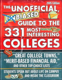 Unofficial, Unbiased Guide to the 331 Most Interesting Colleges 2005