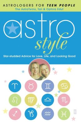 Astrostyle: Star-studded Advice for Love, Life, and Looking Good