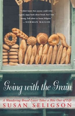 Going with the Grain : A Wandering Bread Lover Takes a Bite Out of Life Susan Seligson