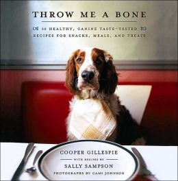 Throw Me A Bone: 50 Healthy, Canine Taste-Tested Recipes for Snacks, Meals and Treats
