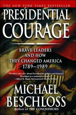 Presidential Courage: Brave Leaders and How They Changed America, 1789-1989