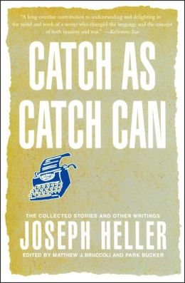Catch as Catch Can: The Collected Stories and Other Writings of Joseph Heller