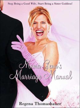 Mama Gena's Marriage Manual: Stop Being a Good Wife, Start Being a Sister Goddess