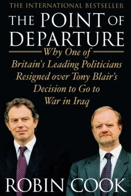 The Point of Departure: Why One of Britain's Leading Politicians Resigned over Tony Blair's Decision to Go to War in Iraq