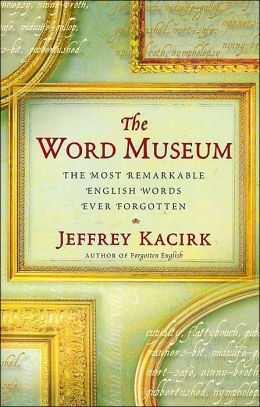 Word Museum: The Most Remarkable English Words Ever Forgotten