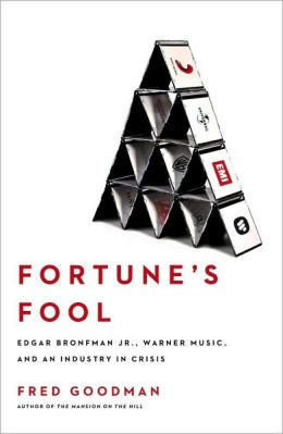 Fortune's Fool: Edgar Bronfman, Jr., Warner Music, and an Industry in Crisis