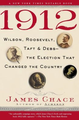 1912: Wilson, Roosevelt, Taft and Debs - The Election That Changed the Country