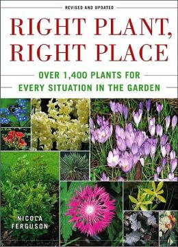 Right Plant, Right Place: Over 1400 Plants for Every Situation in the Garden
