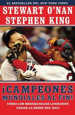 Campeones mundiales al fin! (Faithful): Como los Medias Rojas lograron ganar la serie del 2004 (Two Diehard Boston Red Sox Fans Chronicle the Historic 2004 Season)