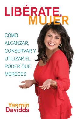Liberate mujer! (Take Back Your Power): Como alcanzar, conservar y utilizar el poder que mereces (How to Reclaim It, Keep It, and Use It to Get What You Deserve)