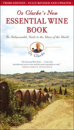 Oz Clarke's New Essential Wine Book: An Indispensable Guide to the Wines of the World
