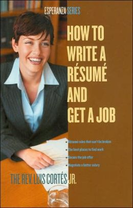 How to Write a Resume and Get a Job