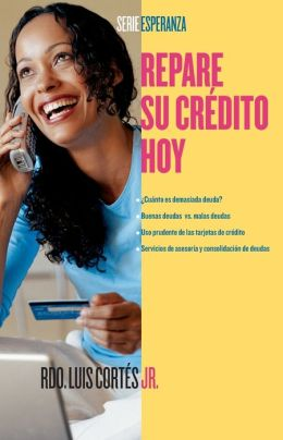 Repare su credito ahora (How to Fix Your Credit)