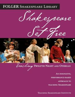 Shakespeare Set Free: Teaching Twelfth Night and Othello (Folger Shakespeare Library Series)