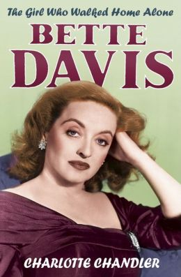 The Girl Who Walked Home Alone: Bette Davis, a Personal Biography
