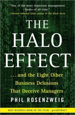 Halo Effect: ... and the Eight Other Business Delusions That Deceive Managers