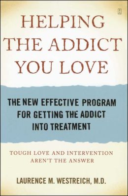 Helping the Addict You Love: The New Effective Program for Getting the Addict into Treatment