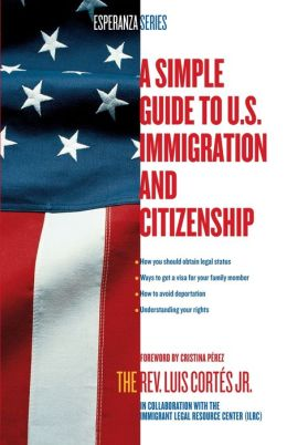 A Simple Guide to U.S. Immigration and Citizenship (Esperanza Series)