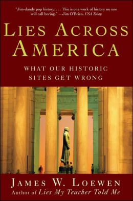 Lies Across America: What American Historic Sites Get Wrong