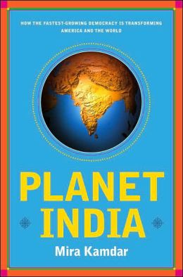 Planet India: How the Fastest-Growing Democracy is Transforming America and the World