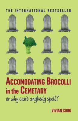 Accomodating Brocolli in the Cemetary: Or Why Can't Anybody Spell