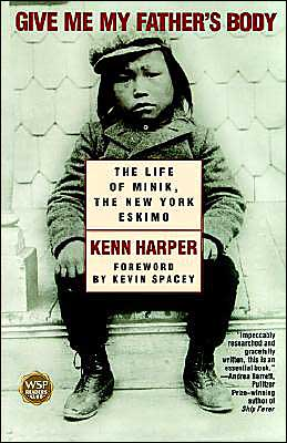 Give Me My Father's Body: The Life of Minik, the New York Eskimo Kenn Harper and Kevin Spacey