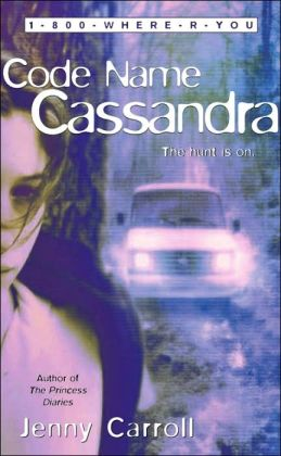 Code Name Cassandra (1-800-Where-R-You Series)