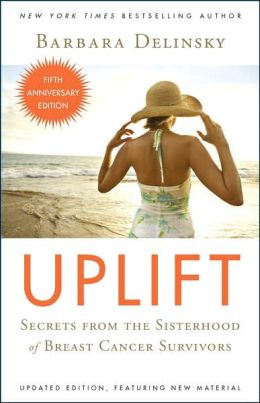 Uplift: Secrets from the Sisterhood of Breast Cancer Survivors (Fifth Anniversary Edition)