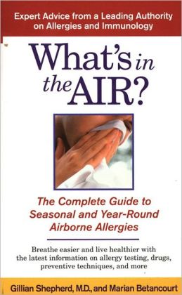 What's in the Air?: The Complete Guide to Seasonal and Year-Round Airborne Allergies
