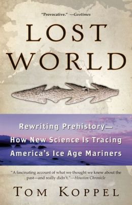 Lost World: Rewriting Prehistory -- How New Science Is Tracing America's Ice Age Mariners