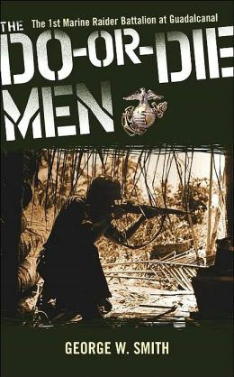 Do-Or-Die Men: The 1st Marine Raider Battalion at Guadalcanal