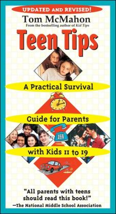 Teen Tips: A Practical Survival Guide For Parents With Kids 11-19