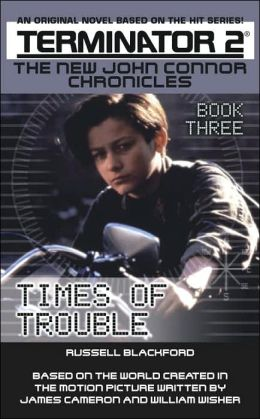 Terminator 2: The New John Connor Chronicles, Book 3: Times of Trouble
