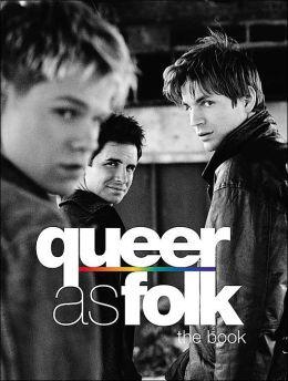 Queer as Folk: The Book (Queer as Folk Series)