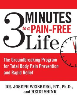 3 Minutes to a Pain-Free Life: The Groundbreaking Program for Total Body Pain Prevention and Rapid Relief