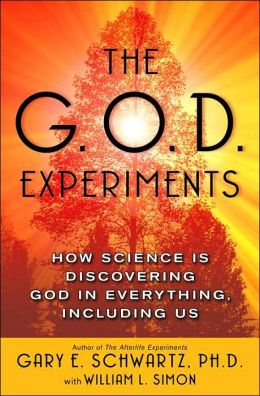 The G. O. D. Experiments: How Science Is Discovering God in Everything, Including Us