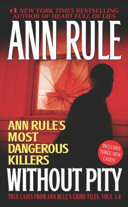 Without Pity: Ann Rule's Most Dangerous Killers: True Cases From Ann Rule's Crime Files: Vols. 1-8