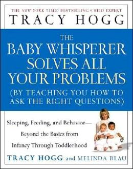 The Baby Whisperer Solves All Your Problems: On Sleeping, Feeding, and Behavior--Beyond the Basics from Infancy Through Toddlerhood